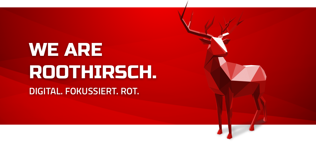 We are ROOTHIRSCH. Digital. Fokussiert. Rot.
